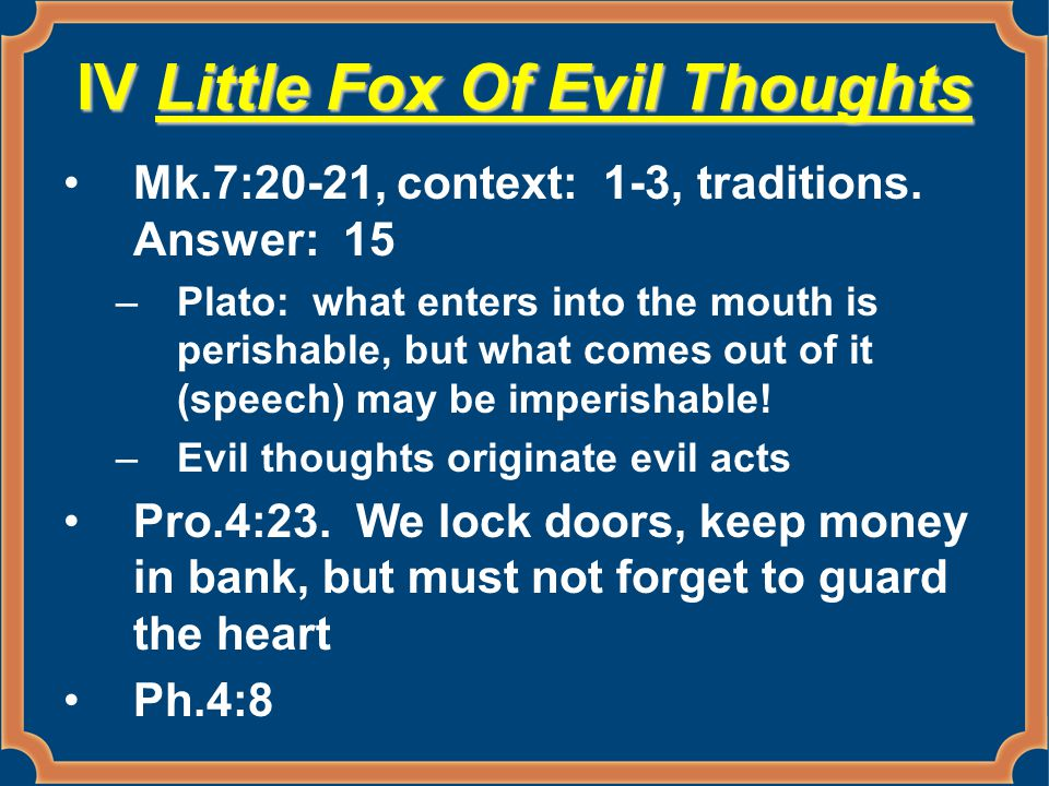 IV Little Fox Of Evil Thoughts Mk.7:20-21, context: 1-3, traditions.