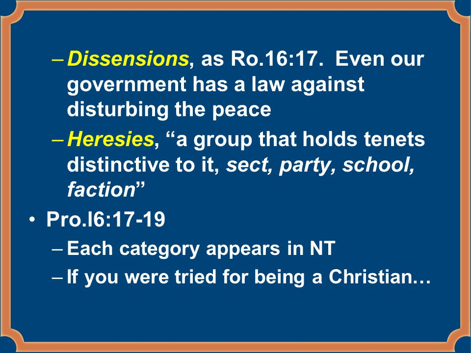 –Dissensions, as Ro.16:17.