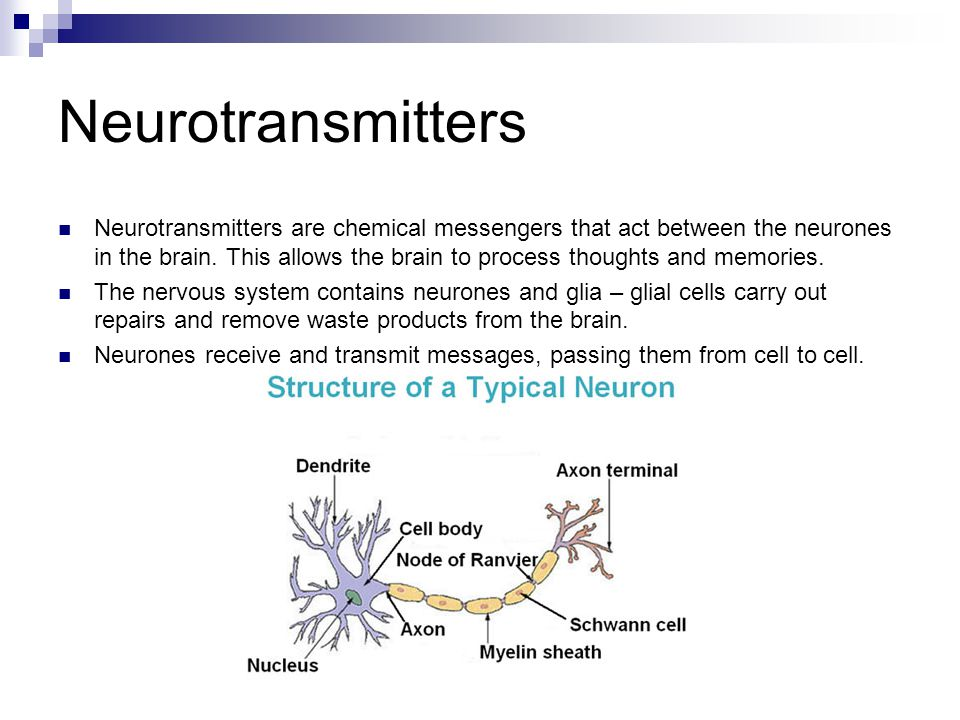 Neurotransmitters Neurotransmitters are chemical messengers that act between the neurones in the brain.