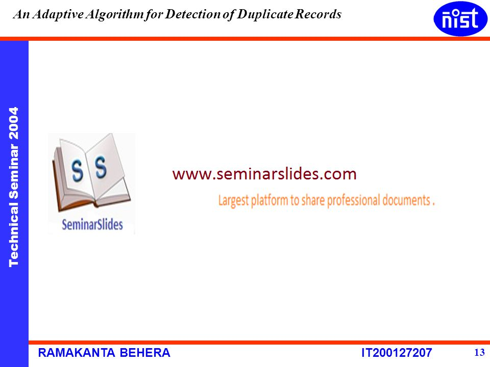 Technical Seminar 2004 RAMAKANTA BEHERA IT200127207 An Adaptive Algorithm for Detection of Duplicate Records 13