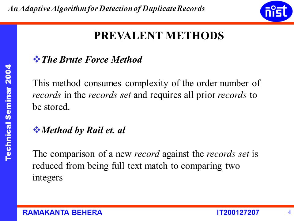 Technical Seminar 2004 RAMAKANTA BEHERA IT200127207 An Adaptive Algorithm for Detection of Duplicate Records 4 PREVALENT METHODS  The Brute Force Met
