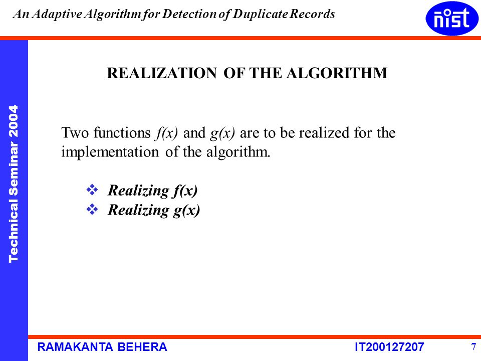Technical Seminar 2004 RAMAKANTA BEHERA IT200127207 An Adaptive Algorithm for Detection of Duplicate Records 7 REALIZATION OF THE ALGORITHM Two functi