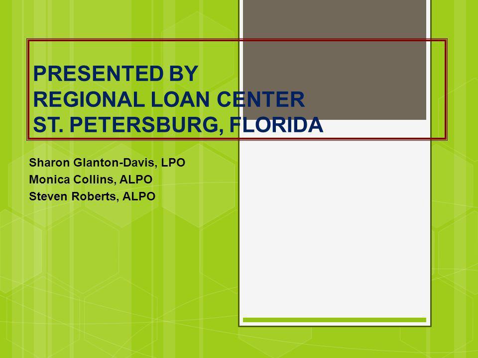 PRESENTED BY REGIONAL LOAN CENTER ST. PETERSBURG, FLORIDA Sharon Glanton-Davis, LPO Monica Collins, ALPO Steven Roberts, ALPO