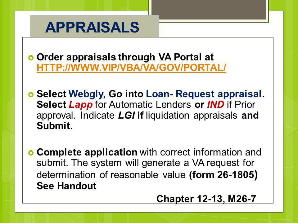 APPRAISALS  Order appraisals through VA Portal at HTTP://WWW.VIP/VBA/VA/GOV/PORTAL/ HTTP://WWW.VIP/VBA/VA/GOV/PORTAL/  Select  Select Webgly, Go in
