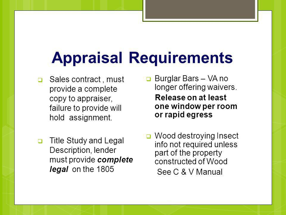 Appraisal Requirements  Sales contract, must provide a complete copy to appraiser, failure to provide will hold assignment. complete legal  Title St