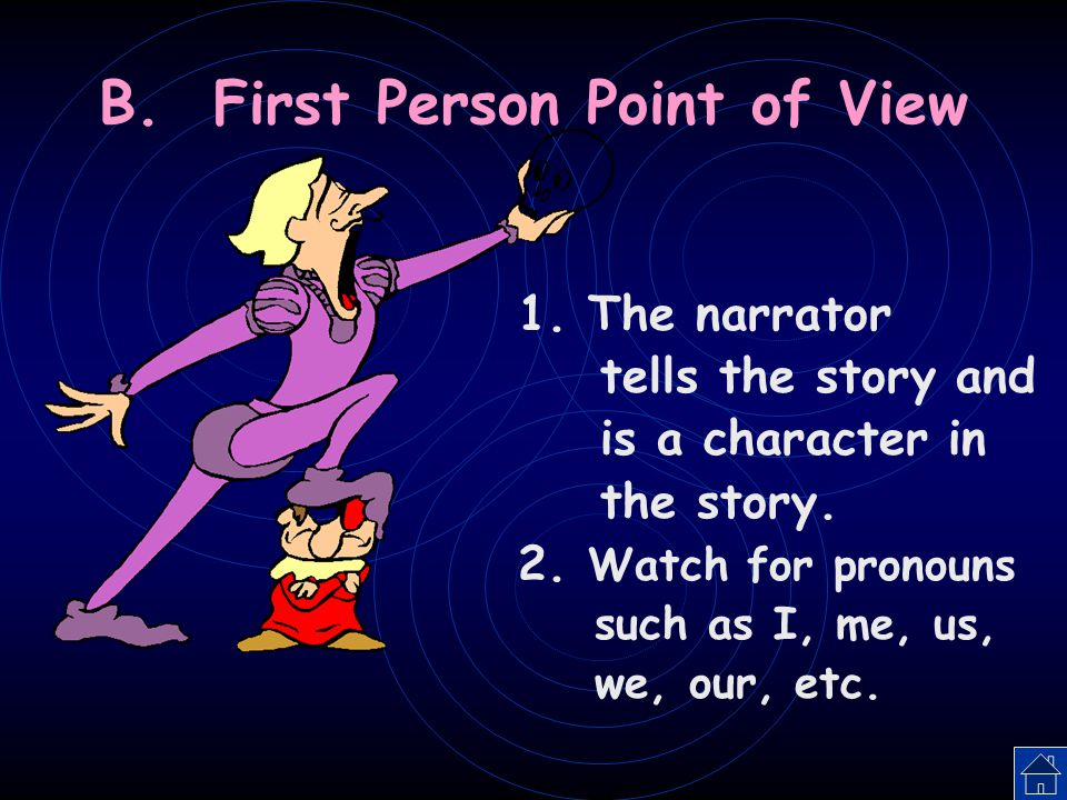 IX. Point of View (Narration) A. Point of View – the perspective from which the story is told.