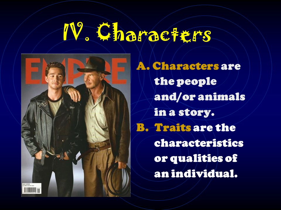 IV.Characters A. Characters are the people and/or animals in a story.