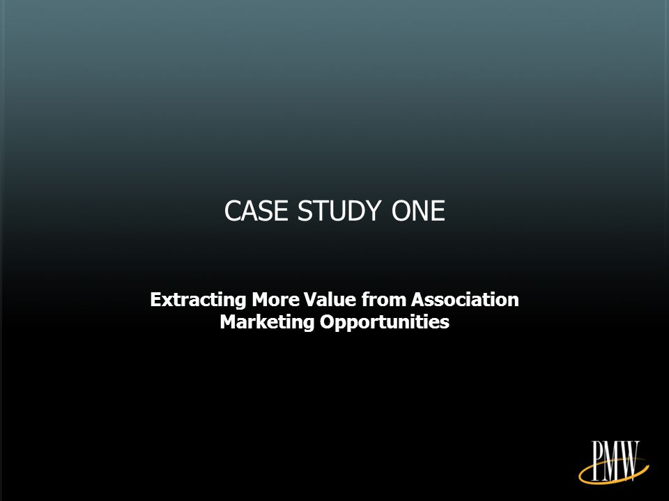 CASE STUDY ONE Extracting More Value from Association Marketing Opportunities