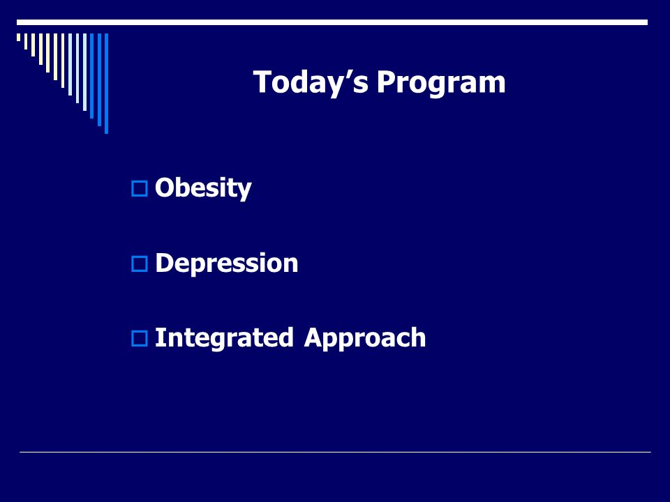 Today's Program  Obesity  Depression  Integrated Approach