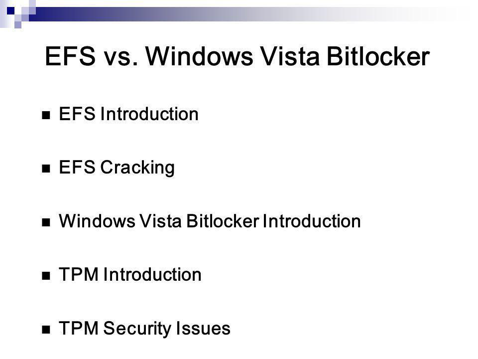 EFS vs. Windows Vista Bitlocker EFS Introduction EFS Cracking Windows Vista Bitlocker Introduction TPM Introduction TPM Security Issues