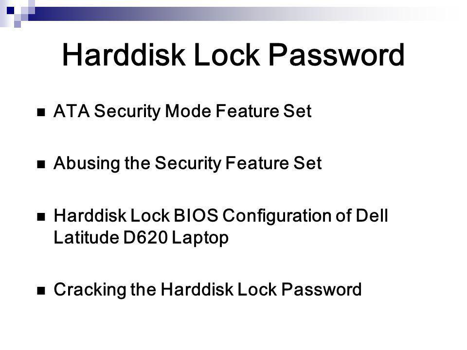 Harddisk Lock Password ATA Security Mode Feature Set Abusing the Security Feature Set Harddisk Lock BIOS Configuration of Dell Latitude D620 Laptop Cr