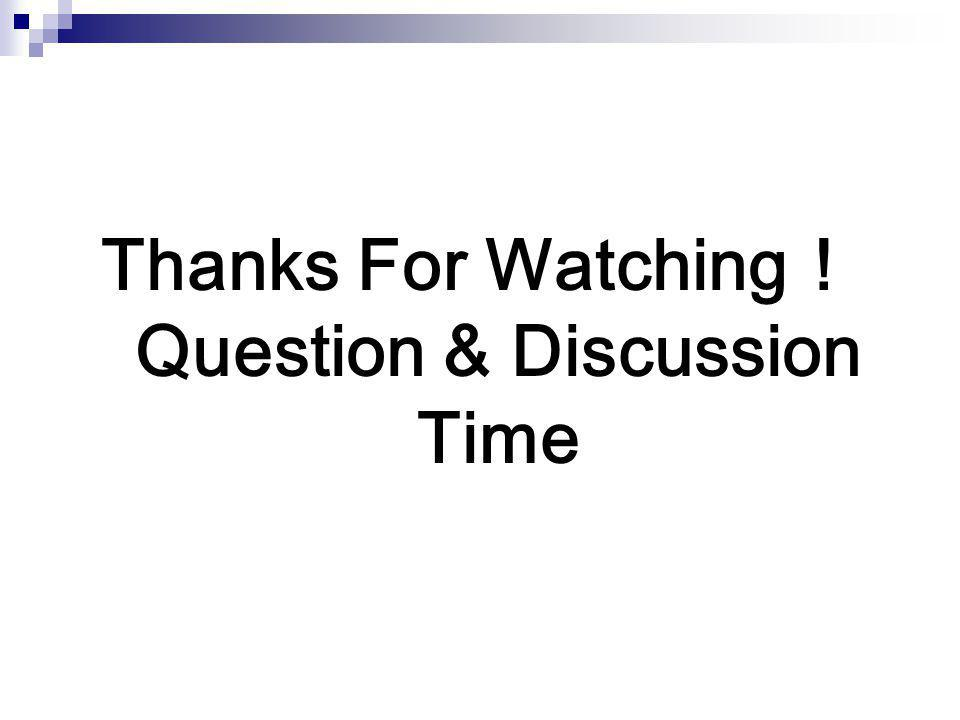 Thanks For Watching ! Question & Discussion Time