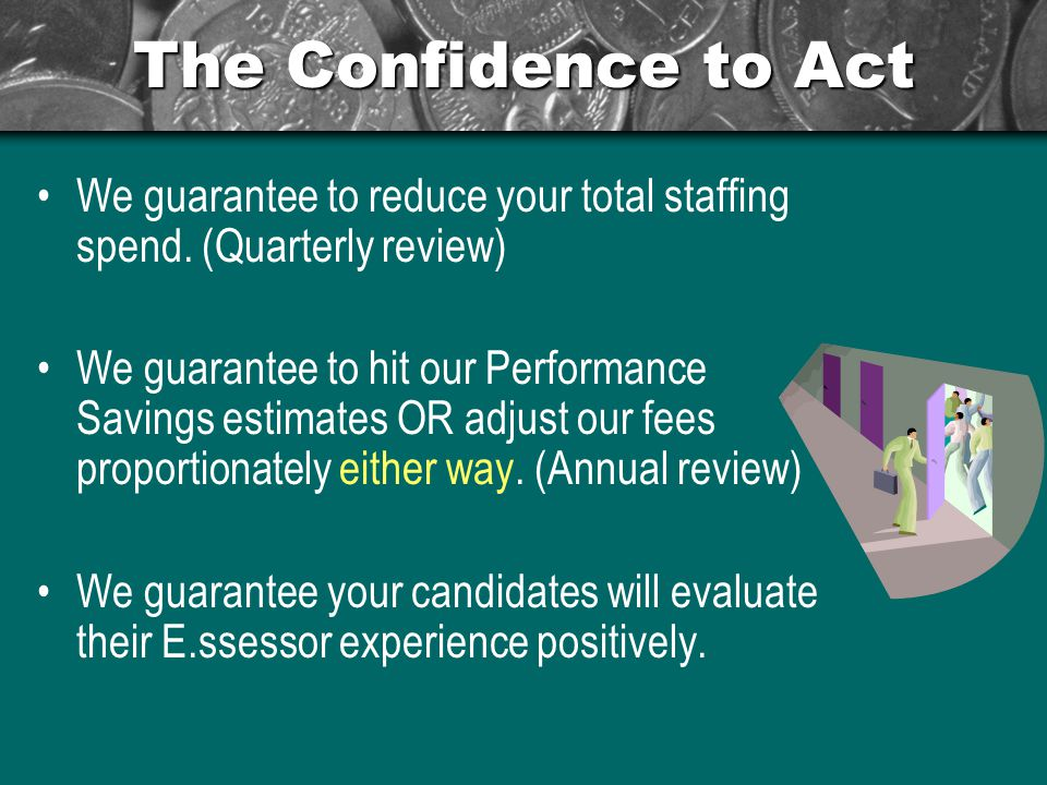 The Confidence to Act We guarantee to reduce your total staffing spend.