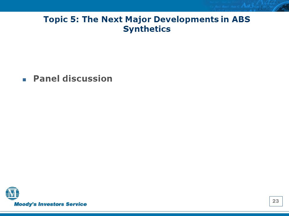 23 Topic 5: The Next Major Developments in ABS Synthetics Panel discussion