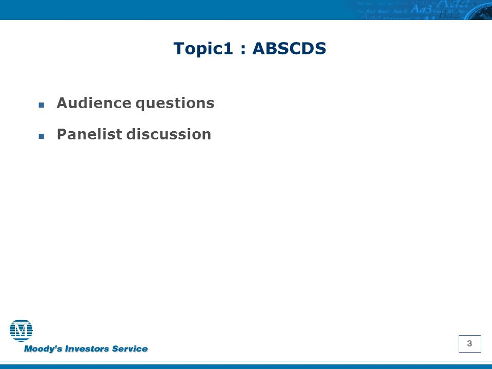 3 Topic1 : ABSCDS Audience questions Panelist discussion