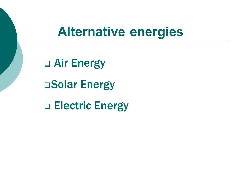Alternative energies  Air Energy  Solar Energy  Electric Energy