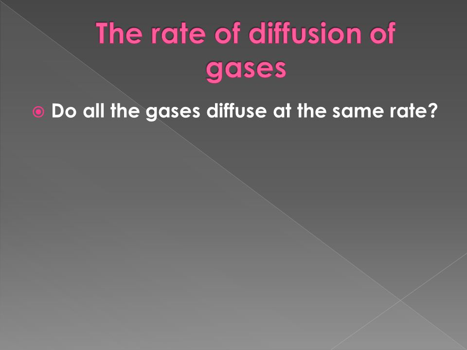  Do all the gases diffuse at the same rate?