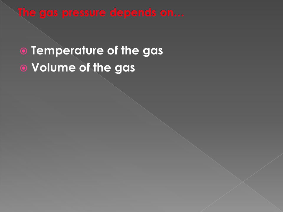  Temperature of the gas  Volume of the gas