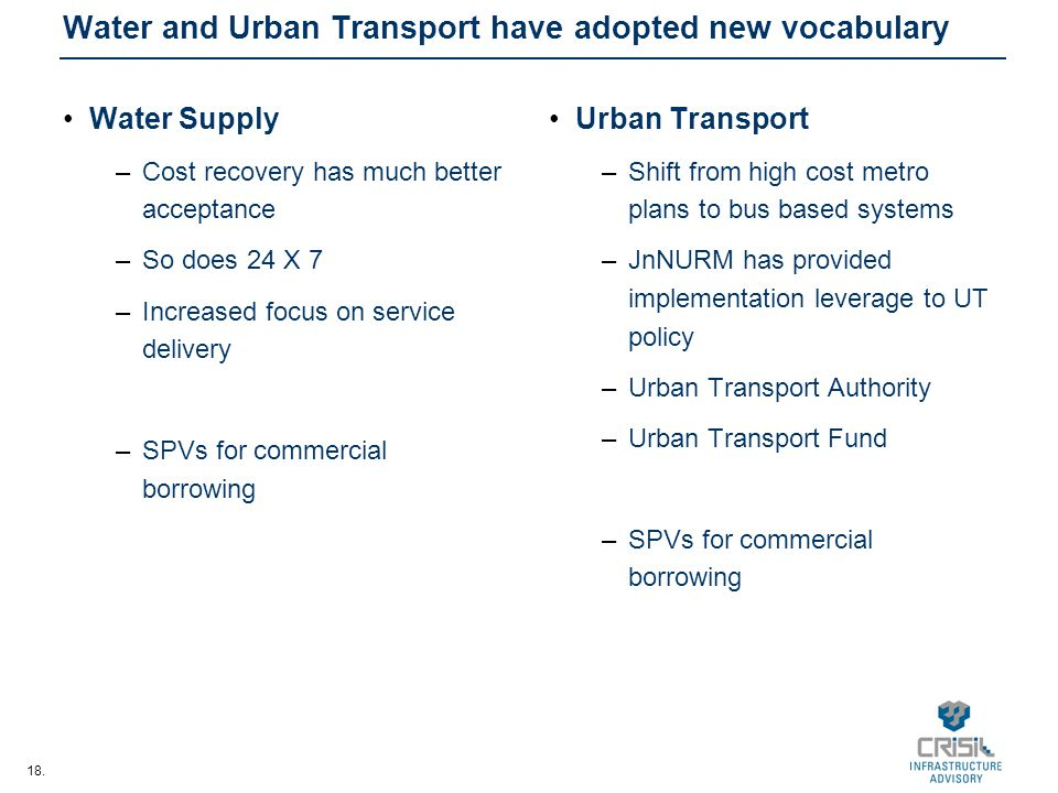 18. Water and Urban Transport have adopted new vocabulary Water Supply –Cost recovery has much better acceptance –So does 24 X 7 –Increased focus on s