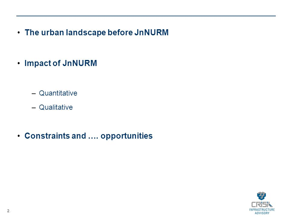 2. The urban landscape before JnNURM Impact of JnNURM –Quantitative –Qualitative Constraints and ….