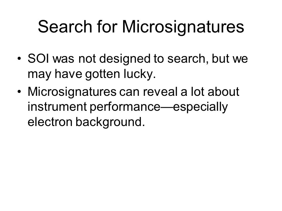 Search for Microsignatures SOI was not designed to search, but we may have gotten lucky.