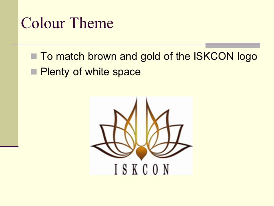 Colour Theme To match brown and gold of the ISKCON logo Plenty of white space