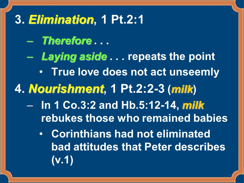 Elimination 3. Elimination, 1 Pt.2:1 –Therefore –Therefore...