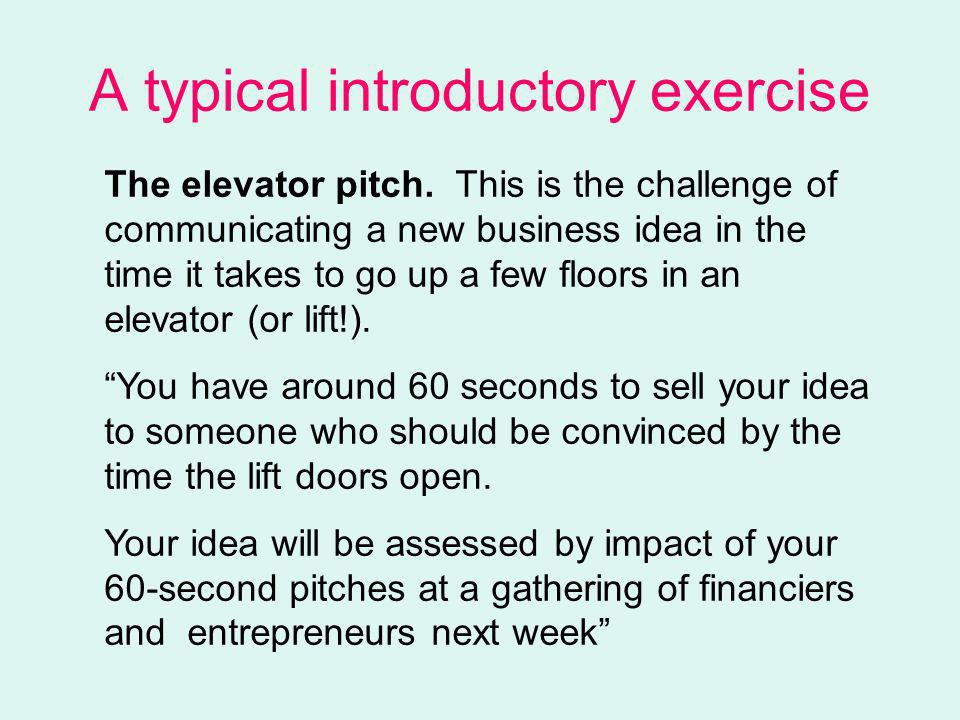 A typical introductory exercise The elevator pitch.