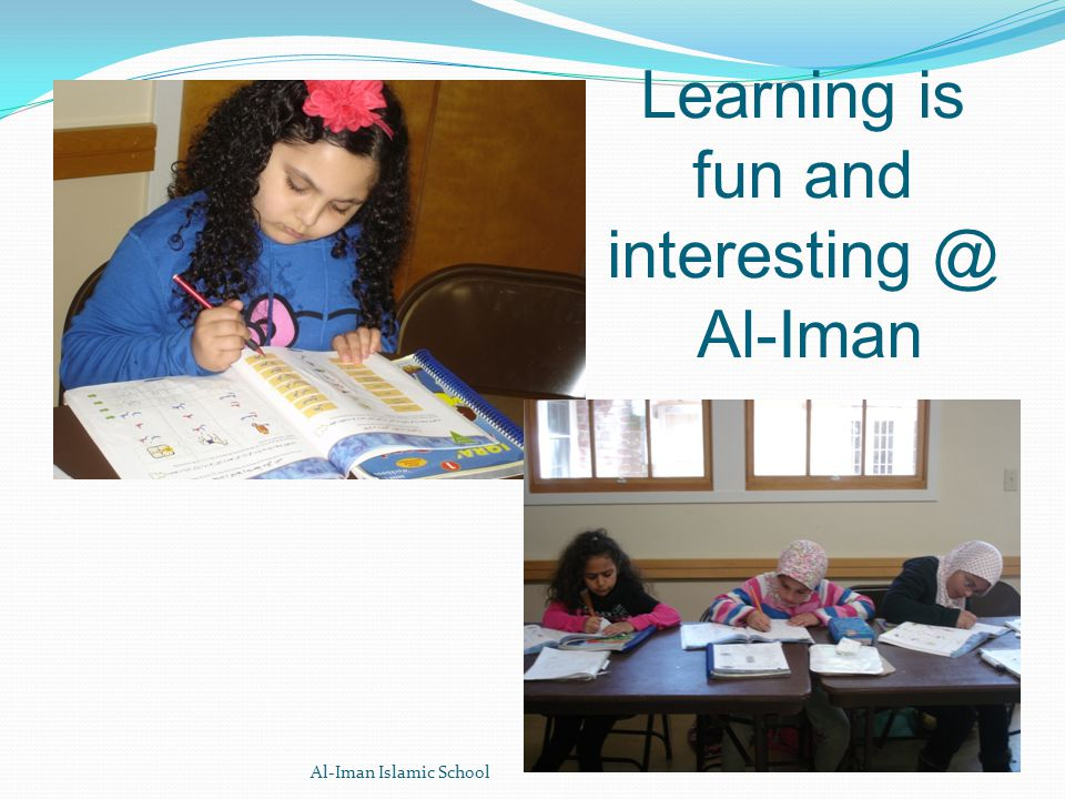 Learning is fun and Al-Iman Al-Iman Islamic School