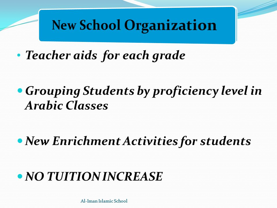 Teacher aids for each grade Grouping Students by proficiency level in Arabic Classes New Enrichment Activities for students NO TUITION INCREASE