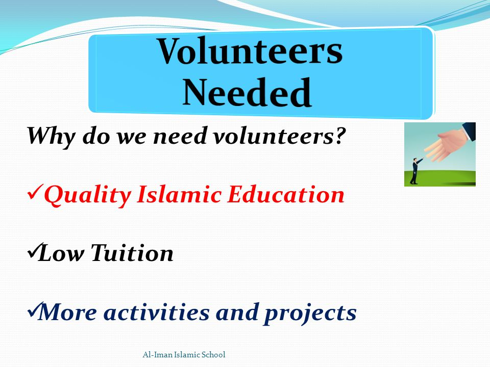 Why do we need volunteers Quality Islamic Education Low Tuition More activities and projects