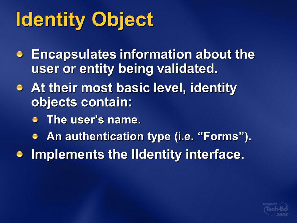 Identity Object Encapsulates information about the user or entity being validated.