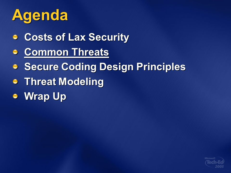 Agenda Costs of Lax Security Common Threats Secure Coding Design Principles Threat Modeling Wrap Up