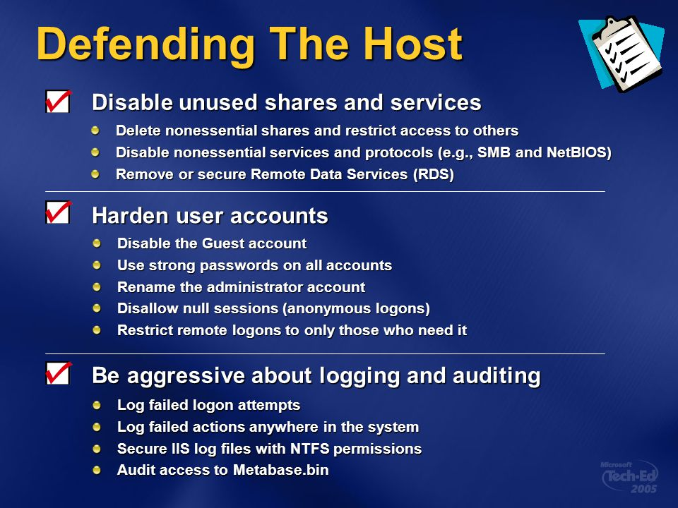 Defending The Host Disable unused shares and services Harden user accounts Delete nonessential shares and restrict access to others Disable nonessenti