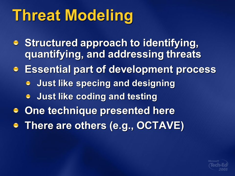 Threat Modeling Structured approach to identifying, quantifying, and addressing threats Essential part of development process Just like specing and de