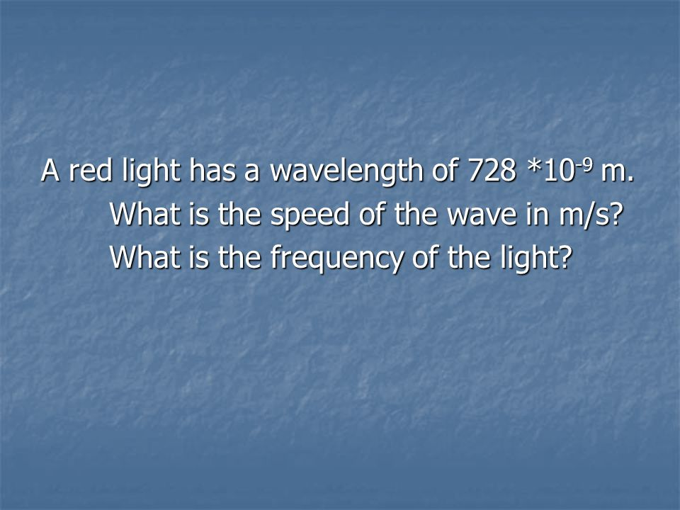 c= c= c = 3.0 x10 8 If either the frequency or wavelength is known, the other can be calculated