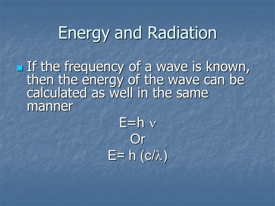 Electromagnetic spectrum and Energy Planck discovered the energy of a wave or photon of light is constant Planck discovered the energy of a wave or ph