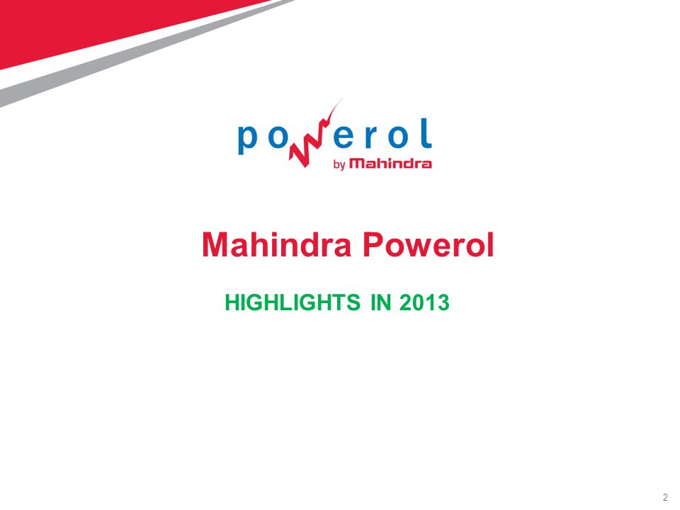 2 HIGHLIGHTS IN 2013 Mahindra Powerol