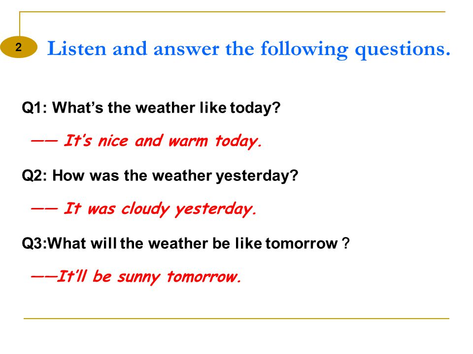 A: What will the weather be like tomorrow. B: The newspaper/TV/radio says it'll be windy tomorrow.