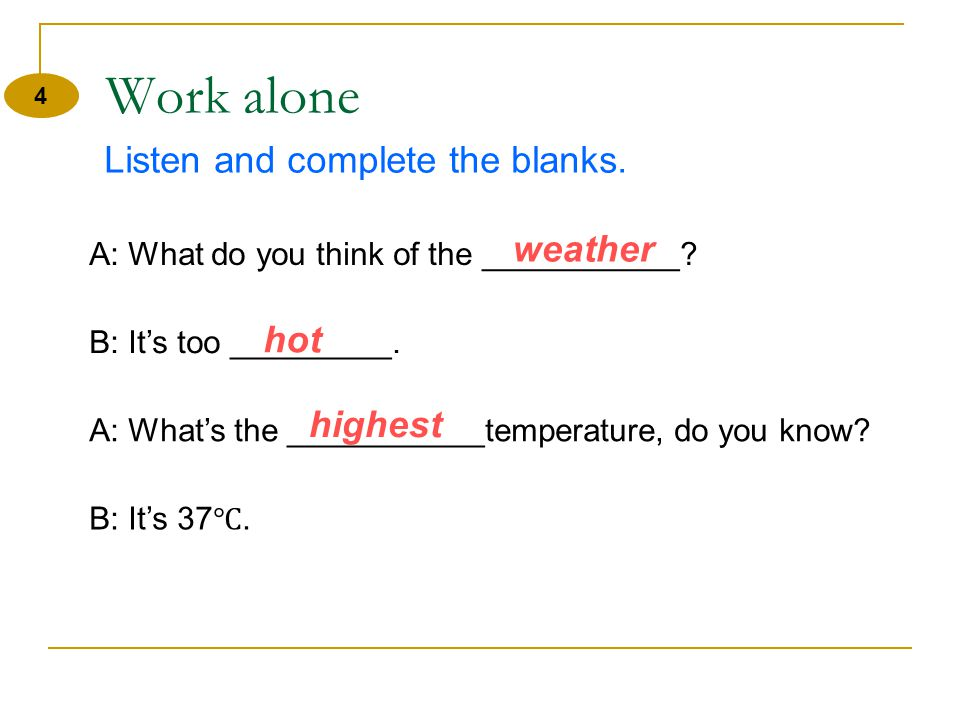 DayWeather Yesterdayvery hot/nice and bright Todayquite cool / foggy Tomorrowrainy and cool/ windy 3 Pair work Read and practice with your partner.