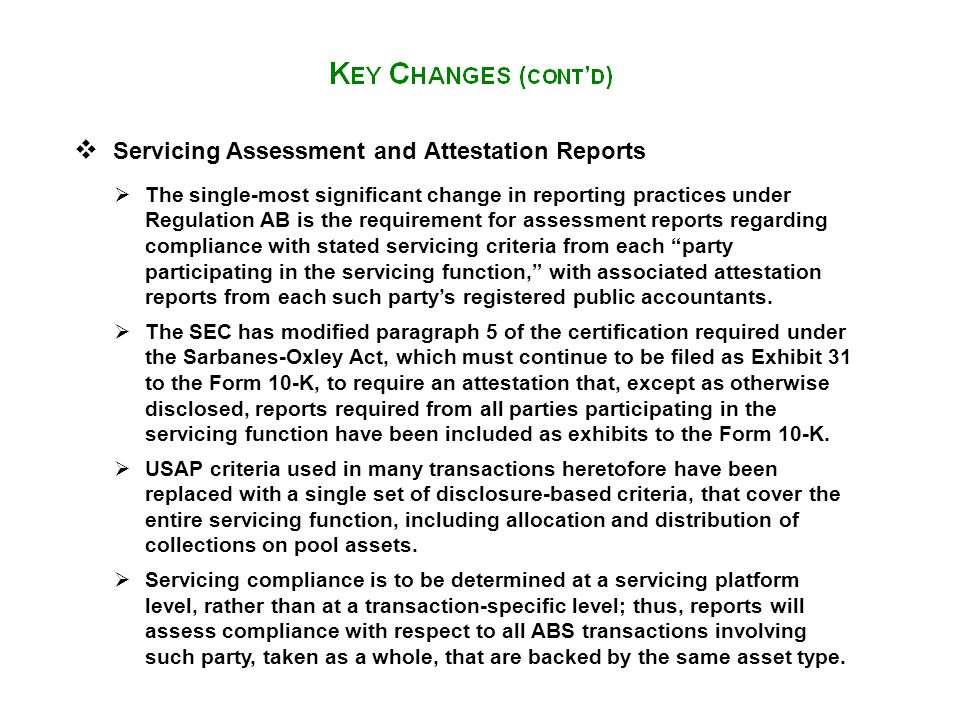  The single-most significant change in reporting practices under Regulation AB is the requirement for assessment reports regarding compliance with st
