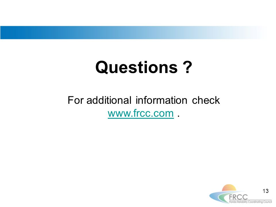 Questions For additional information check www.frcc.comwww.frcc.com. 13
