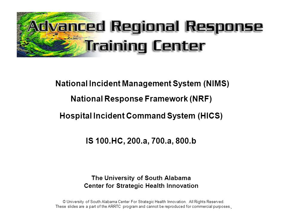 National Incident Management System (NIMS) National Response Framework (NRF) Hospital Incident Command System (HICS) IS 100.HC, 200.a, 700.a, 800.b Th