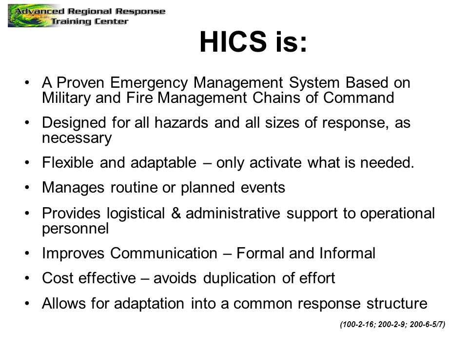 HICS is: A Proven Emergency Management System Based on Military and Fire Management Chains of Command Designed for all hazards and all sizes of respon