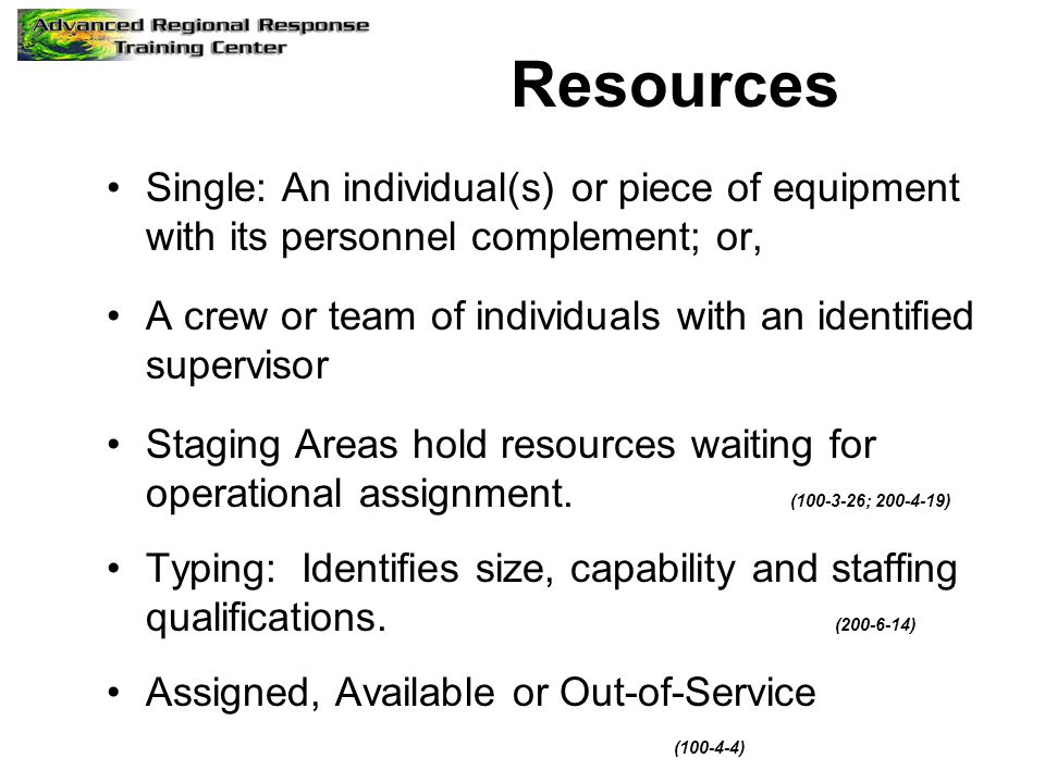 Resources Single: An individual(s) or piece of equipment with its personnel complement; or, A crew or team of individuals with an identified superviso