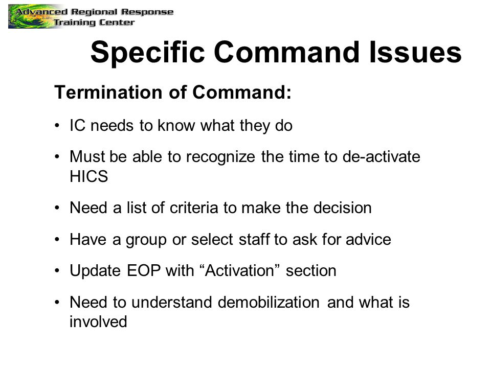 Specific Command Issues Termination of Command: IC needs to know what they do Must be able to recognize the time to de-activate HICS Need a list of cr