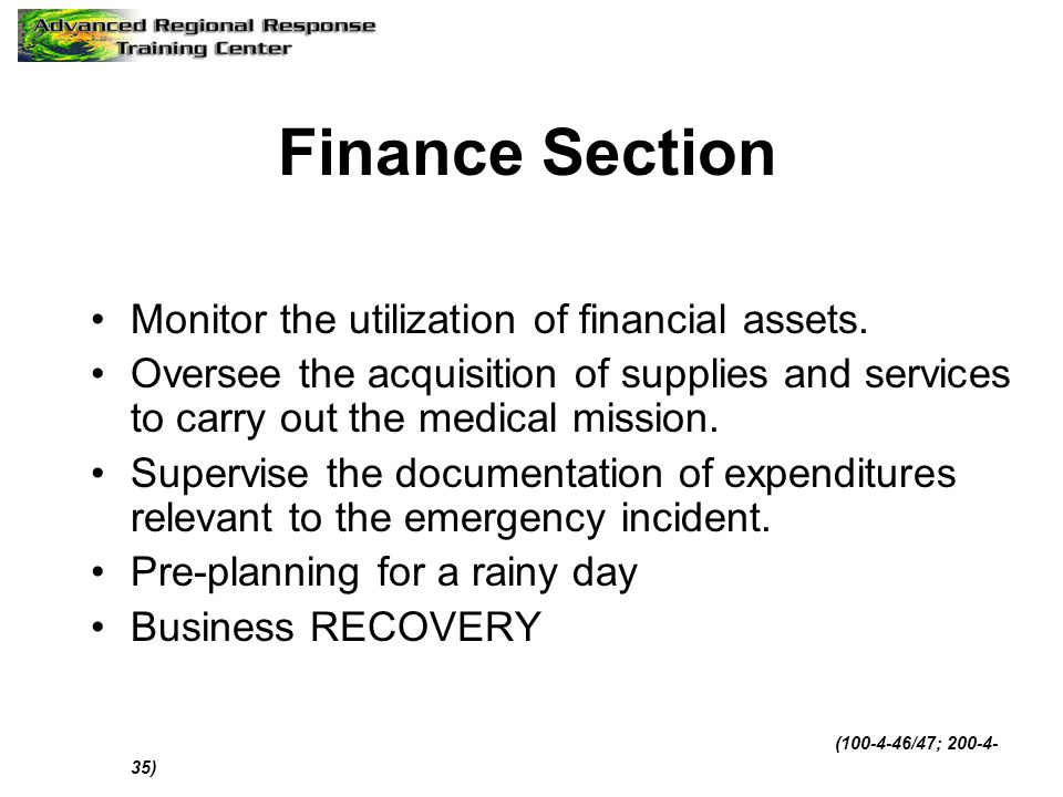 Finance Section Monitor the utilization of financial assets. Oversee the acquisition of supplies and services to carry out the medical mission. Superv