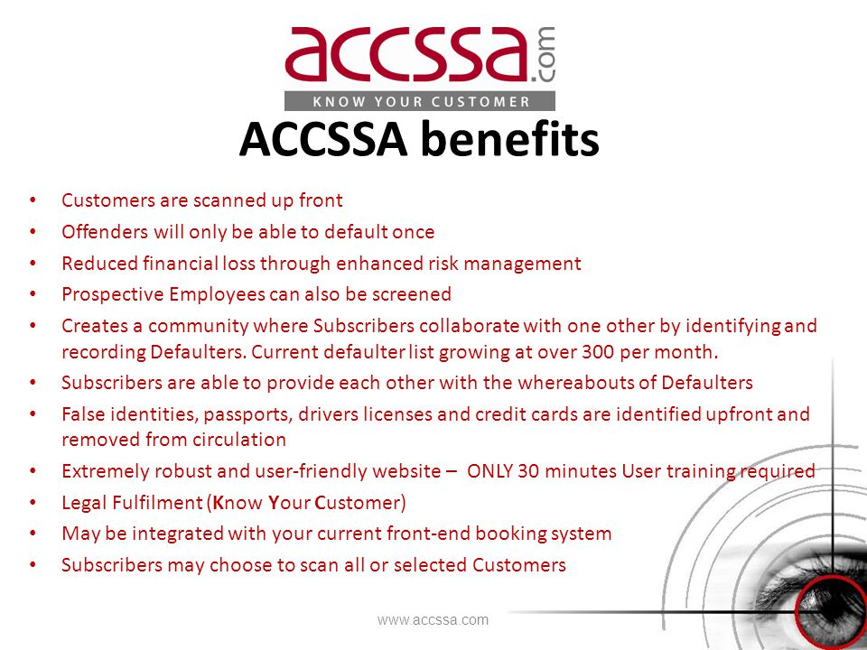 ACCSSA benefits Customers are scanned up front Offenders will only be able to default once Reduced financial loss through enhanced risk management Pro