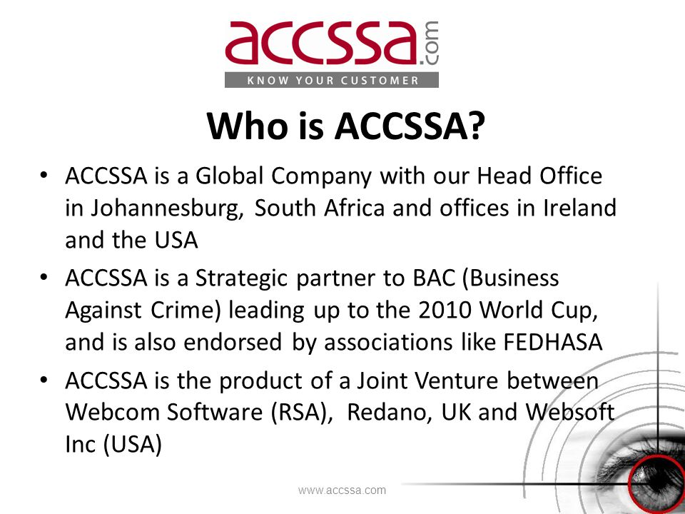 Who is ACCSSA? ACCSSA is a Global Company with our Head Office in Johannesburg, South Africa and offices in Ireland and the USA ACCSSA is a Strategic