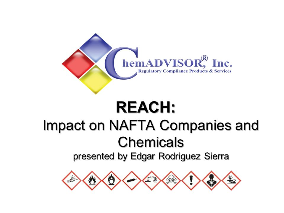 REACH: Impact on NAFTA Companies and Chemicals presented by Edgar Rodriguez Sierra